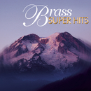 Super Hits - Brass/The New England Brass Ensemble, The Canadian Brass Ensemble, Berlin Philharmonic Brass, Philadelphia Brass Ensemble, The Cleveland Brass Ensemble, Empire Brass Quintet and Friends