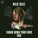 Throw Down Your Guns (Dub)/Wild Belle