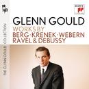 Berg/Krenek/Webern/Ravel/Debussy/グレン・グールド