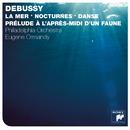 Debussy: La mer, Prélude à l'après-midi d'un faune, Danse, & Nocturnes/Eugene Ormandy