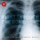 Right Through The Bone - Chamber Music of Julius Röntgen/Artists of the Royal Conservatory