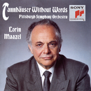Tannhäuser Without Words/Pittsburgh Symphony Orchestra, Mendelssohn Choir, Lorin Maazel
