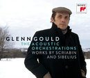 Glenn Gould - The Acoustic Orchestrations - Works by Scriabin and Sibelius/グレン・グールド