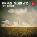 Max Bruch: Chamber Music/Trio Apollon