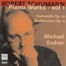 R. Schumann: Piano Works, Vol. 1 / Humoreske, Kinderszenen/Michael Endres