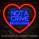 Not a Crime ((No Es Ilegal)[English Version])/Play-N-Skillz & Daddy Yankee