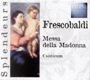 Frescobaldi: Messe De La Madone/Canticum