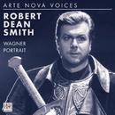 ARTE NOVA-Voices: Wagner Portrait/Robert Dean Smith