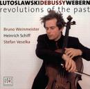 "Lutoslawski/Debussy/Webern: ""Revolutions of the Past""/Bruno Weinmeister"