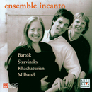 Bartok / Stravinsky / Khachaturian / Milhaud/Ensemble Incanto