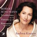 Schumann: Kreisleriana & Fantasy In C & 2 Romances/Andrea Kauten