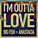 I'm Outta Love/Big Fish vs Anastacia