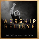 Worship And Believe/Steven Curtis Chapman