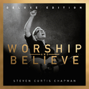 Worship And Believe (Deluxe Edition)/Steven Curtis Chapman