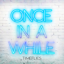 Once In a While/Timeflies