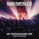 Die Fantastischen Wir - Live im Plaza/Dabu Fantastic