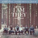 Make a Way (Instrumental Track)/I AM THEY
