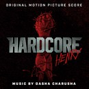Hardcore Henry (Original Motion Picture Score)/Dasha Charusha