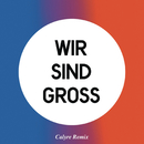 Wir sind groß (Calyre Remix)/Mark Forster