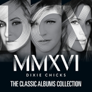 The Classic Albums Collection/Dixie Chicks