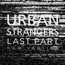 Last Part (New Version)/Urban Strangers