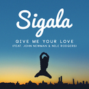 Give Me Your Love feat.John Newman & Nile Rodgers/Sigala