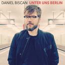 Unter uns Berlin/Daniel Biscan