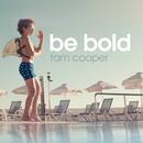 Be Bold/Tam Cooper