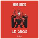 Le gros/Mike Lucazz