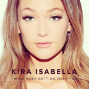 I'm So Over Getting Over You/Kira Isabella