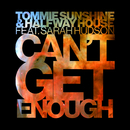 Can't Get Enough (Radio Edit) feat.Sarah Hudson/Tommie Sunshine