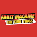 Fruit Machine/The Ting Tings