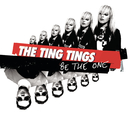 Be the One/The Ting Tings