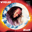 Wish You Were Here/WYCLEF JEAN