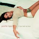 If You Had My Love/Jennifer Lopez