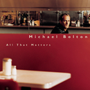 All That Matters/Michael Bolton