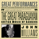 The Great Paraguayan - Solo Guitar Works by Barrios/John Williams