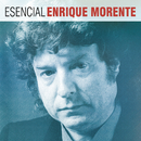 Esencial Enrique Morente/Enrique Morente