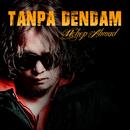 Tanpa Dendam/Uchop Ahmad