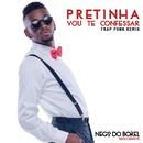 Pretinha Vou Te Confessar (Remix Trap Funk)/Nego do Borel
