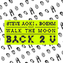 Back 2 U feat.WALK THE MOON/STEVE AOKI
