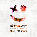 Felt This Good feat.M. Bronx/Kap Slap