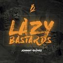 Lazy Bastards/Johnny Glövez
