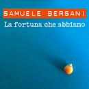 La fortuna che abbiamo/Samuele Bersani
