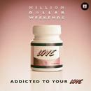 Addicted To Your Love/Million Dollar Weekends