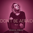 Don't Be Afraid (Edson Pride Remix)/Eliza G