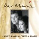 Rare Moments/Jagjit Singh & Chitra Singh