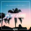 In My Arms/Kav Verhouzer X Palm Trees