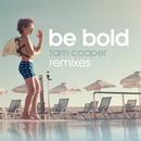 Be Bold (Remixes)/Tam Cooper