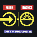 Dirty Weapons/Killer Dwarfs